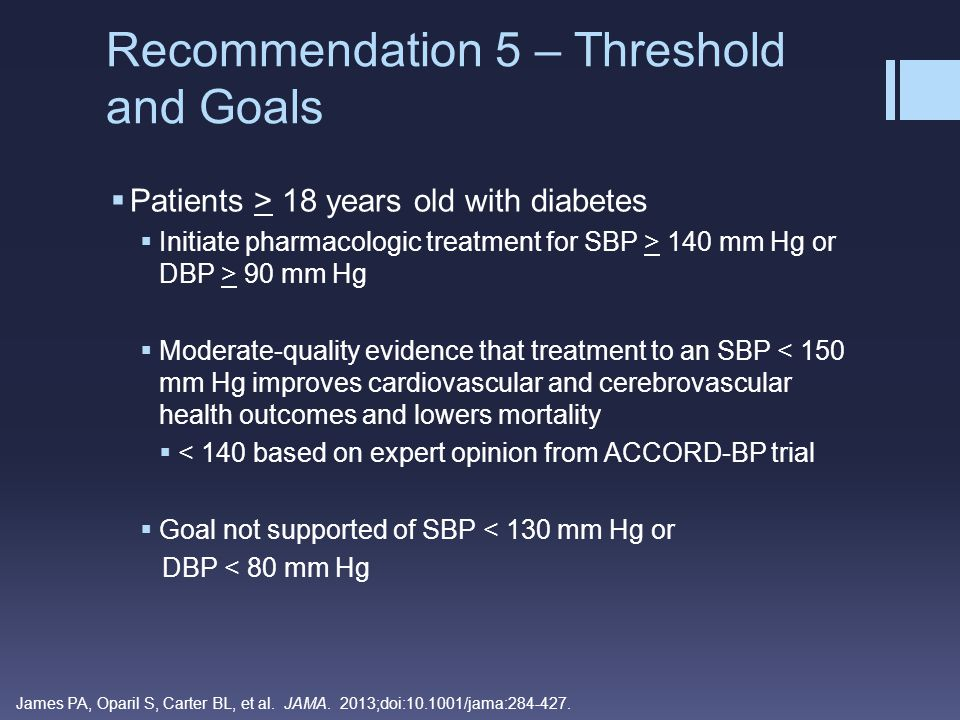  Patients > 18 years old with diabetes  Initiate pharmacologic treatment for SBP > 140 mm Hg or DBP > 90 mm Hg  Moderate-quality evidence that trea
