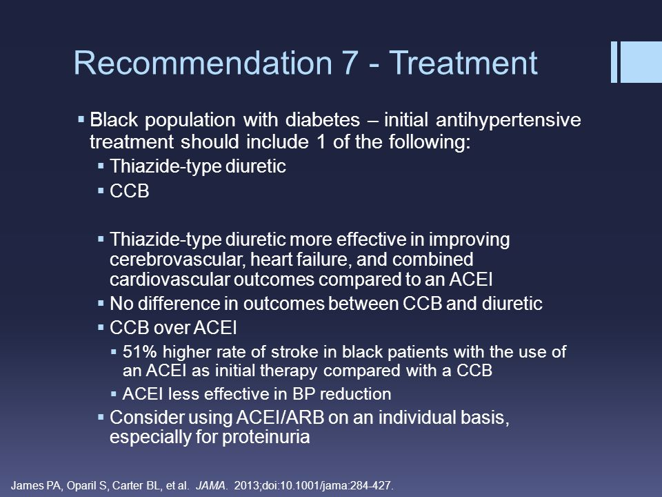  Black population with diabetes – initial antihypertensive treatment should include 1 of the following:  Thiazide-type diuretic  CCB  Thiazide-typ