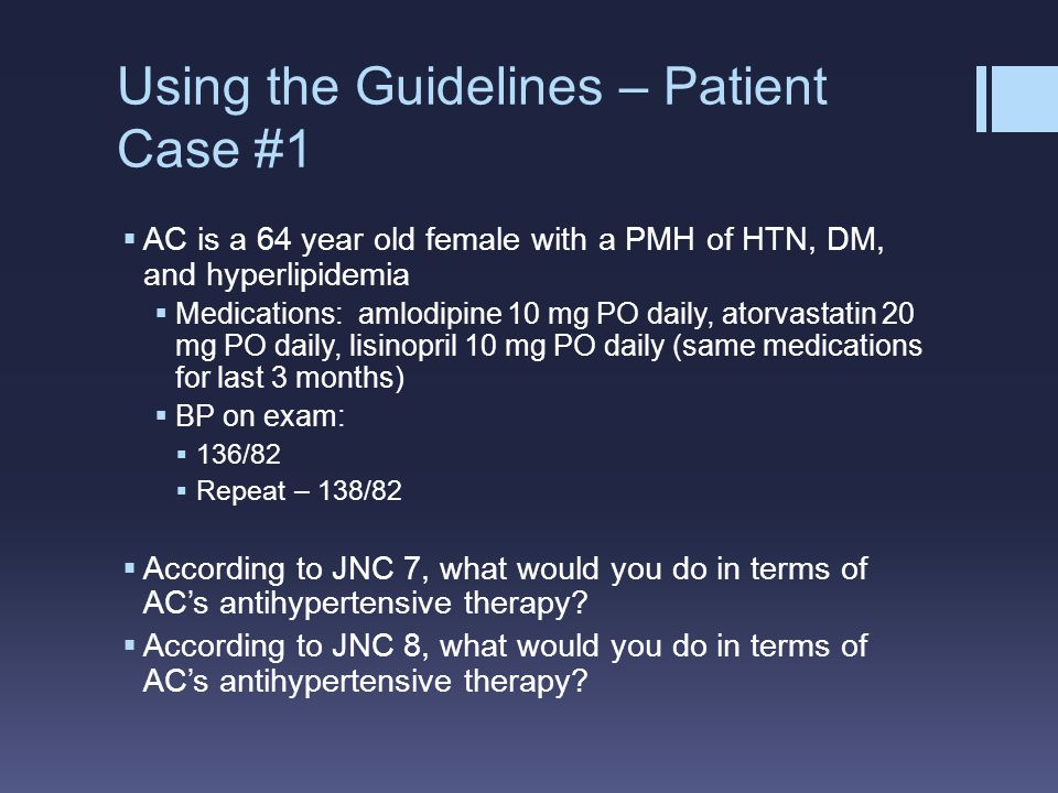 Using the Guidelines – Patient Case #1  AC is a 64 year old female with a PMH of HTN, DM, and hyperlipidemia  Medications: amlodipine 10 mg PO daily