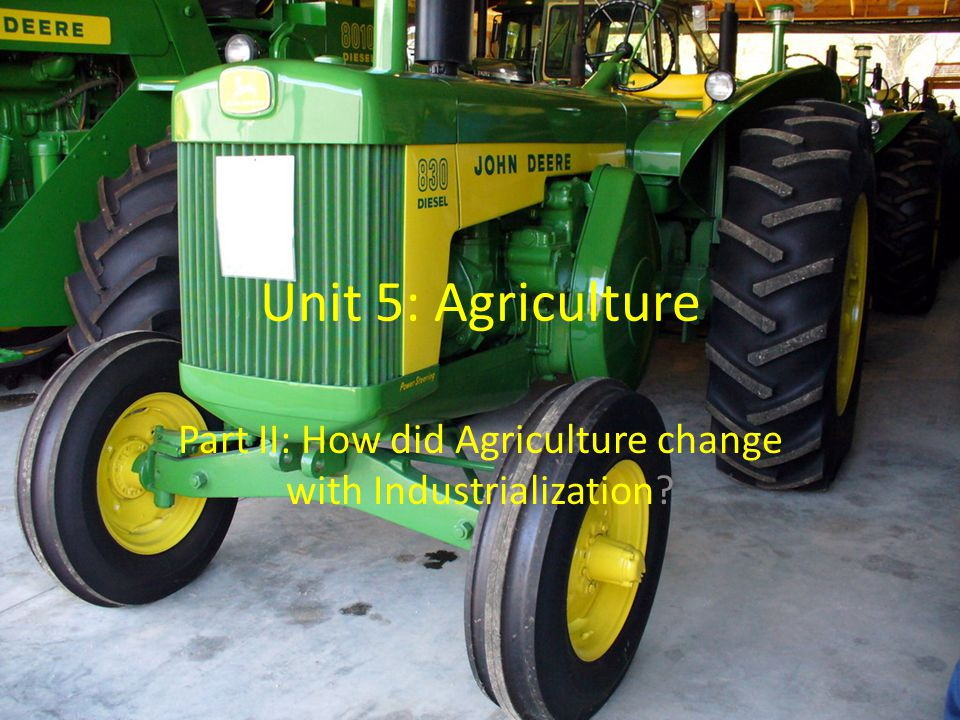 Unit 5: Agriculture Part II: How did Agriculture change with Industrialization?
