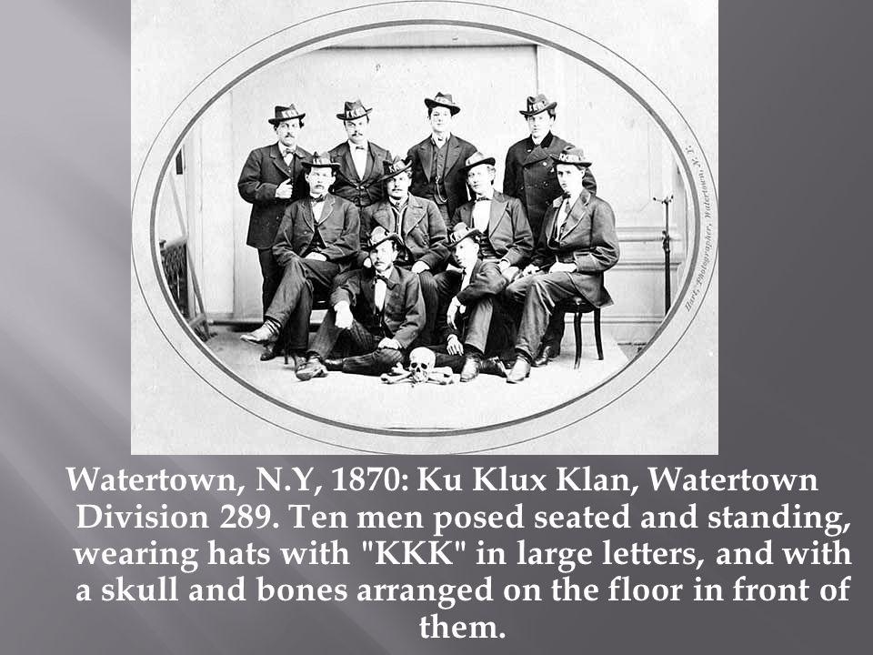 Watertown, N.Y, 1870: Ku Klux Klan, Watertown Division 289.