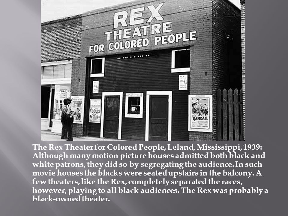 The Rex Theater for Colored People, Leland, Mississippi, 1939: Although many motion picture houses admitted both black and white patrons, they did so