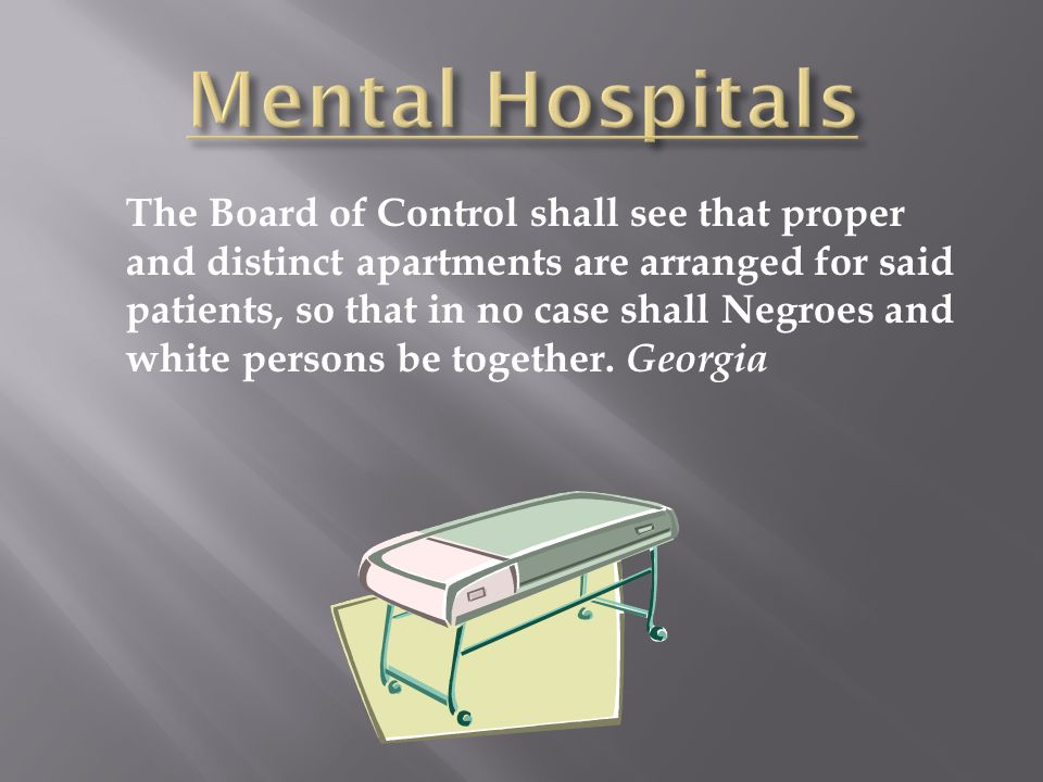 The Board of Control shall see that proper and distinct apartments are arranged for said patients, so that in no case shall Negroes and white persons