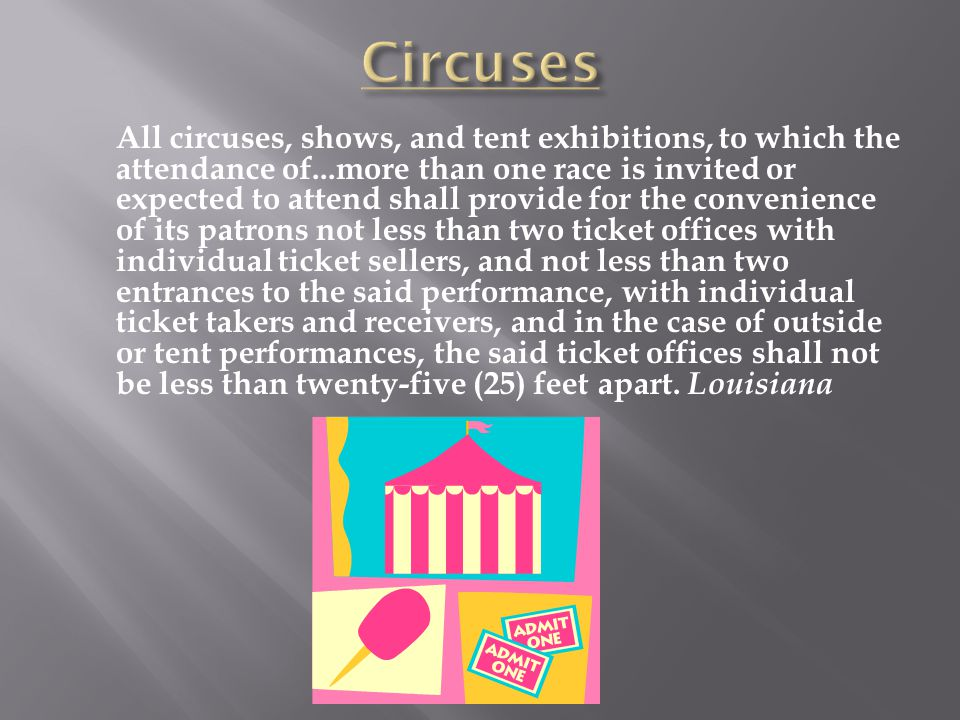 All circuses, shows, and tent exhibitions, to which the attendance of...more than one race is invited or expected to attend shall provide for the conv