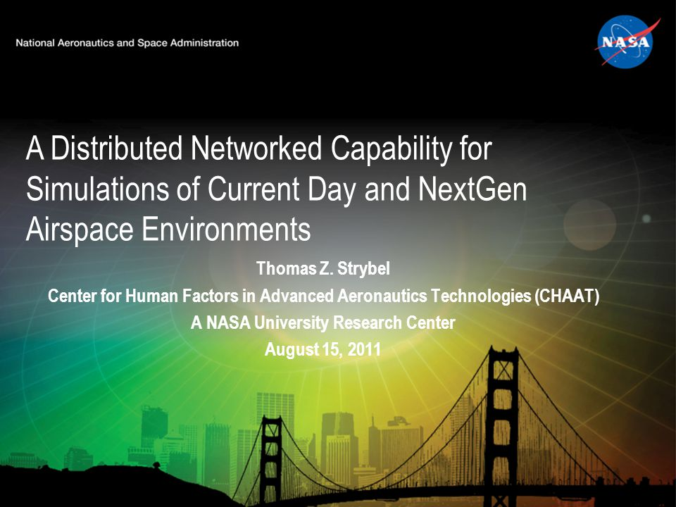 A Distributed Networked Capability for Simulations of Current Day and NextGen Airspace Environments Thomas Z. Strybel Center for Human Factors in Adva