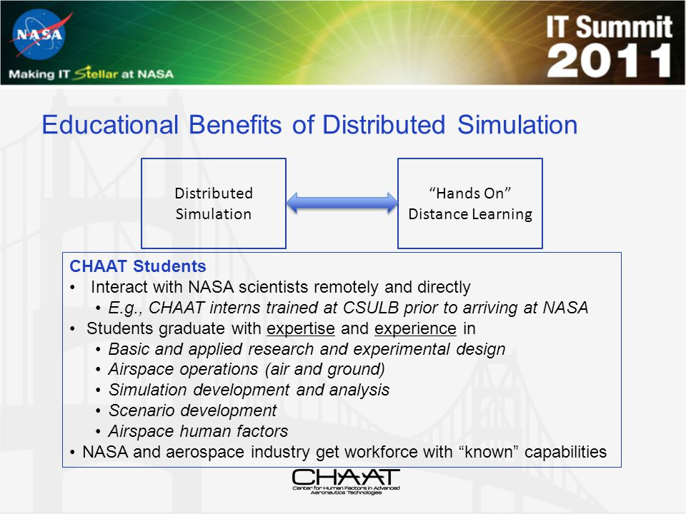 "Educational Benefits of Distributed Simulation Distributed Simulation ""Hands On"" Distance Learning CHAAT Students Interact with NASA scientists remote"