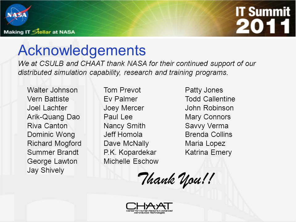 Acknowledgements We at CSULB and CHAAT thank NASA for their continued support of our distributed simulation capability, research and training programs.