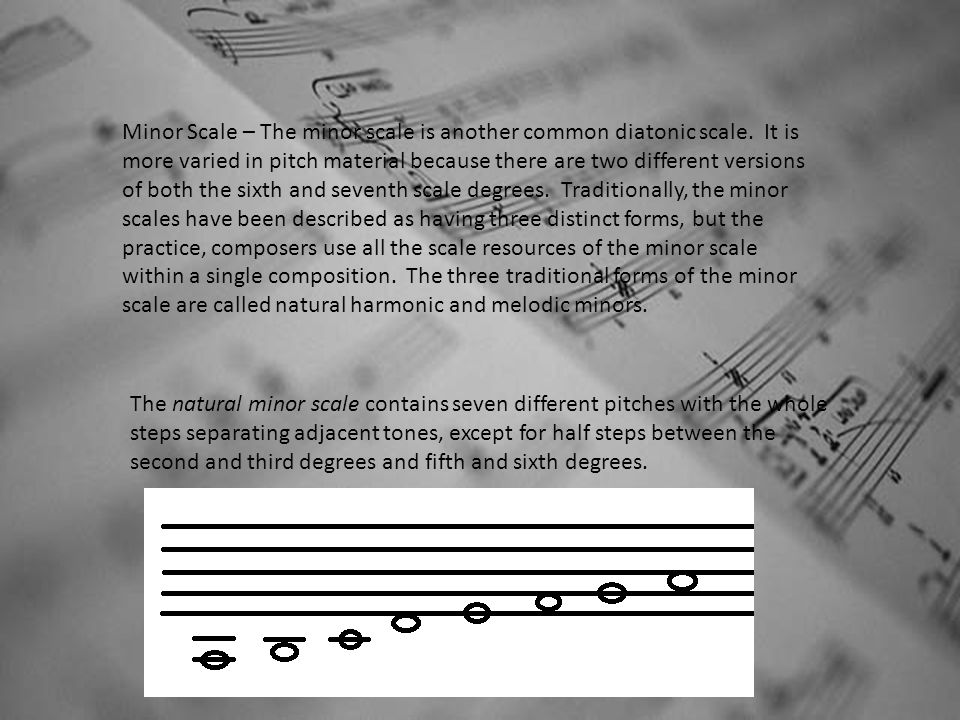 Minor Scale – The minor scale is another common diatonic scale. It is more varied in pitch material because there are two different versions of both t