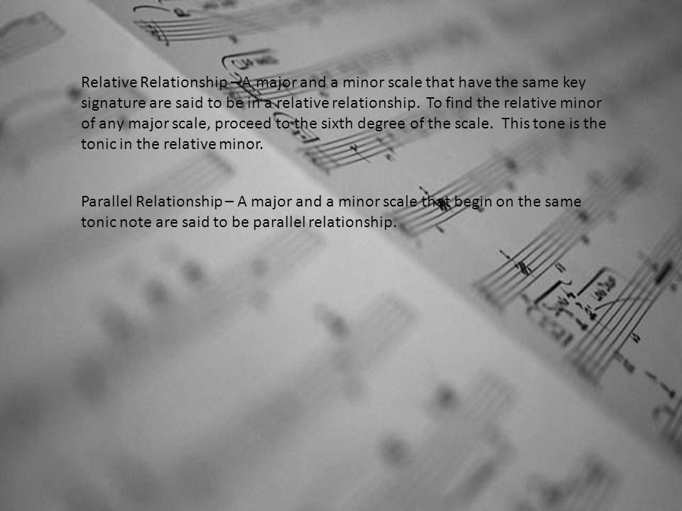 Relative Relationship – A major and a minor scale that have the same key signature are said to be in a relative relationship.