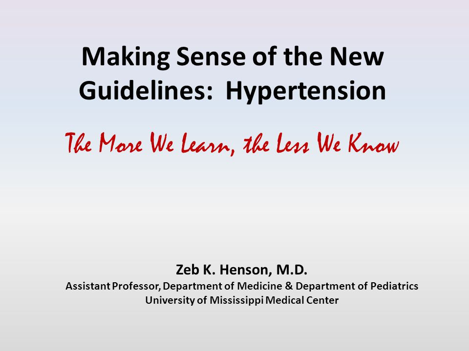Making Sense of the New Guidelines: Hypertension The More We Learn, the Less We Know Zeb K.