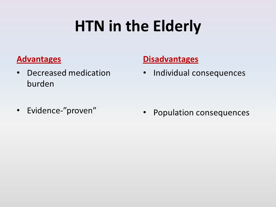 HTN in the Elderly Advantages Decreased medication burden Evidence- proven Disadvantages Individual consequences Population consequences