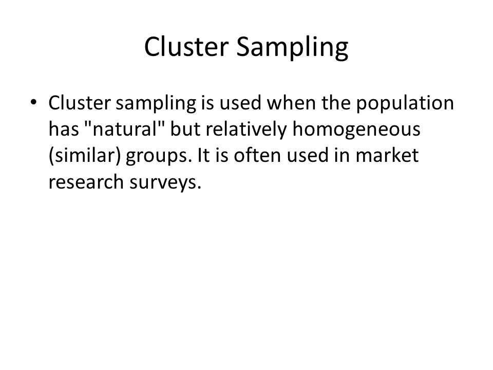Cluster Sampling Cluster sampling is used when the population has