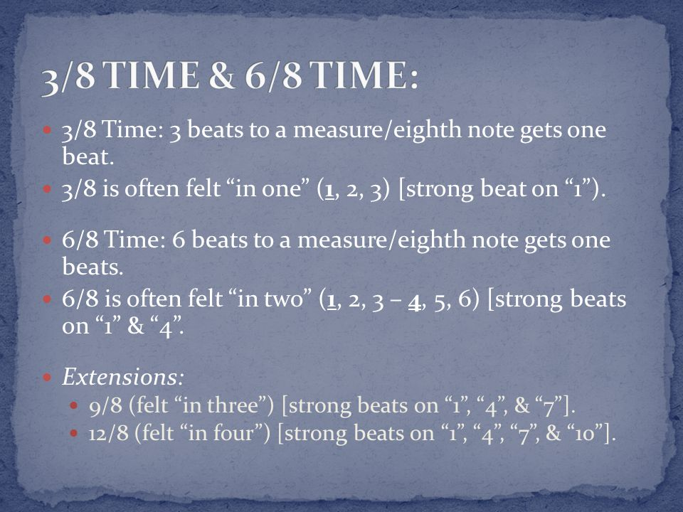 "3/8 Time: 3 beats to a measure/eighth note gets one beat. 3/8 is often felt ""in one"" (1, 2, 3) [strong beat on ""1""). 6/8 Time: 6 beats to a measure/ei"