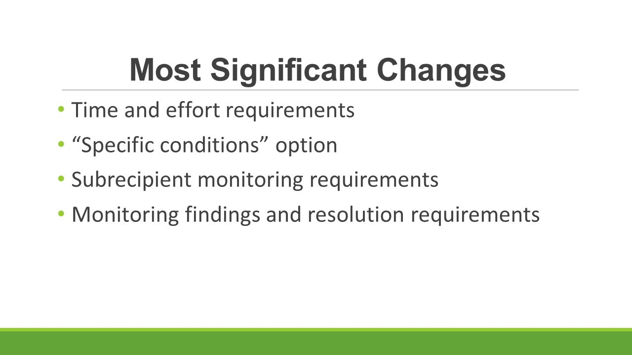 Most Significant Changes Time and effort requirements Specific conditions option Subrecipient monitoring requirements Monitoring findings and resolution requirements