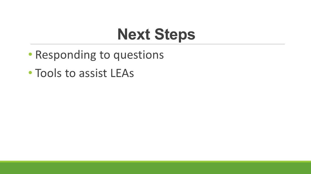 Next Steps Responding to questions Tools to assist LEAs