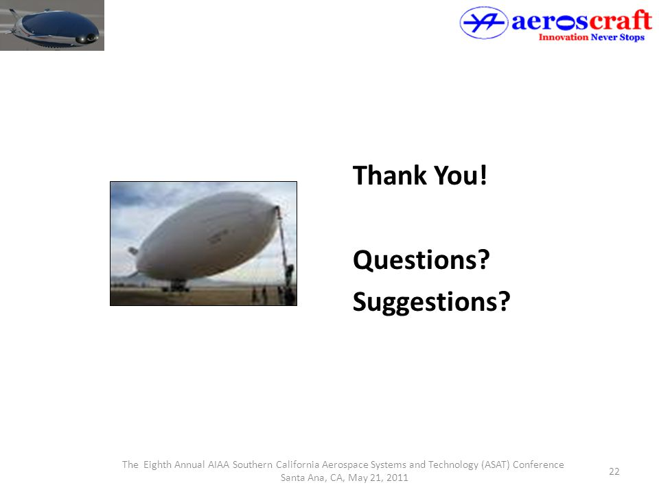 22 Thank You! Questions? Suggestions? The Eighth Annual AIAA Southern California Aerospace Systems and Technology (ASAT) Conference Santa Ana, CA, May