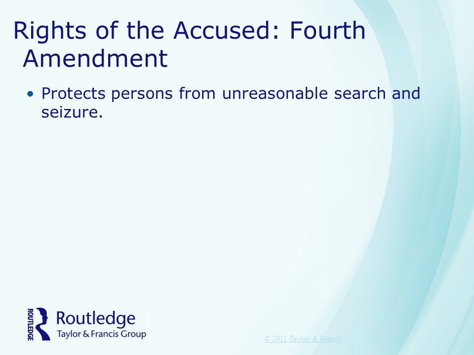 Rights of the Accused: Fourth Amendment Protects persons from unreasonable search and seizure.