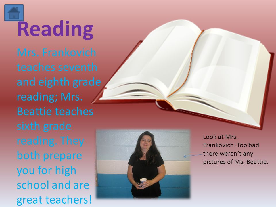 Reading Mrs. Frankovich teaches seventh and eighth grade reading; Mrs.