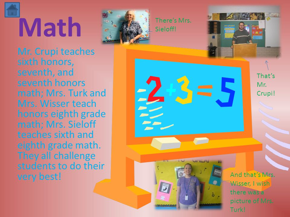 Math Mr. Crupi teaches sixth honors, seventh, and seventh honors math; Mrs.