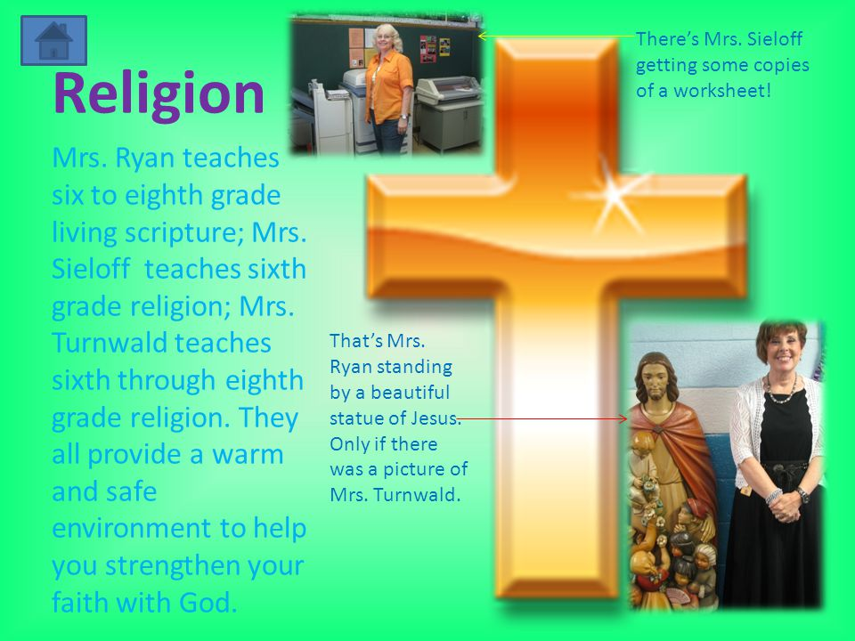 Religion Mrs. Ryan teaches six to eighth grade living scripture; Mrs.