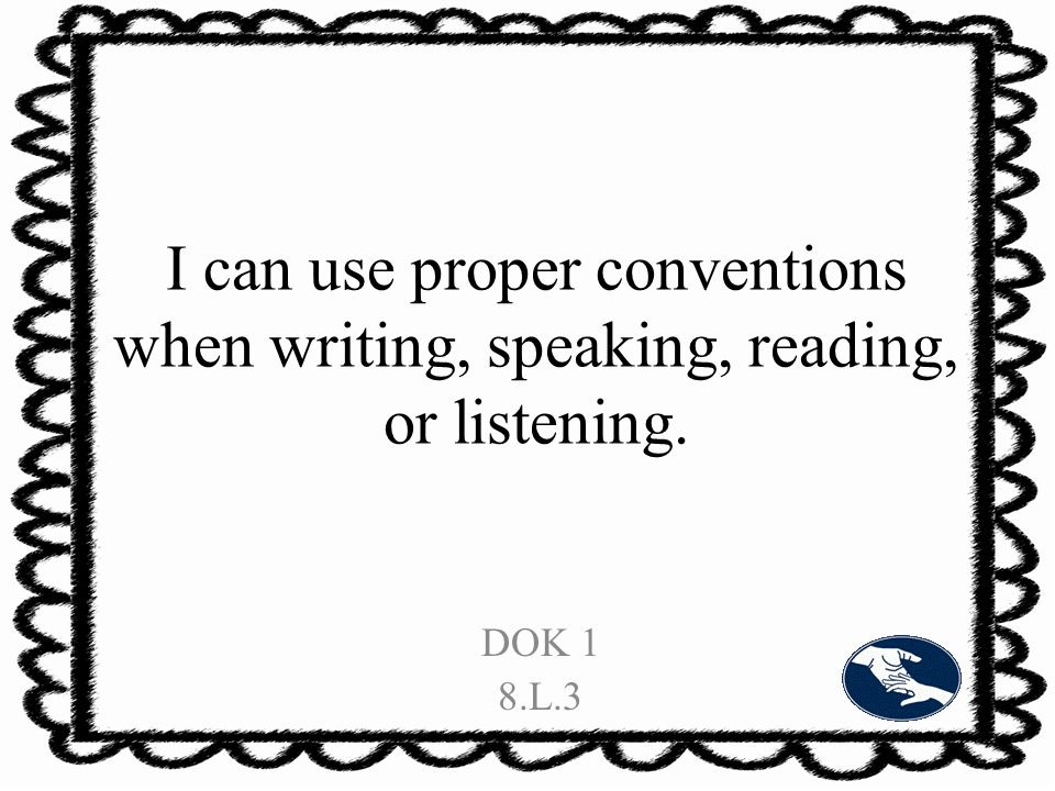 I can use proper conventions when writing, speaking, reading, or listening. DOK 1 8.L.3