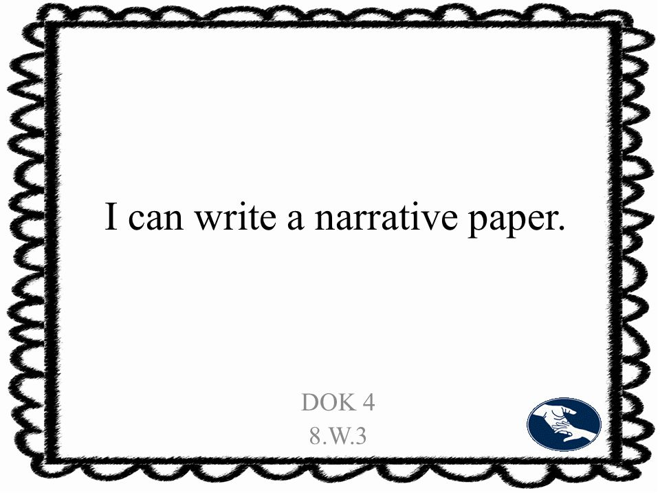 I can write a narrative paper. DOK 4 8.W.3