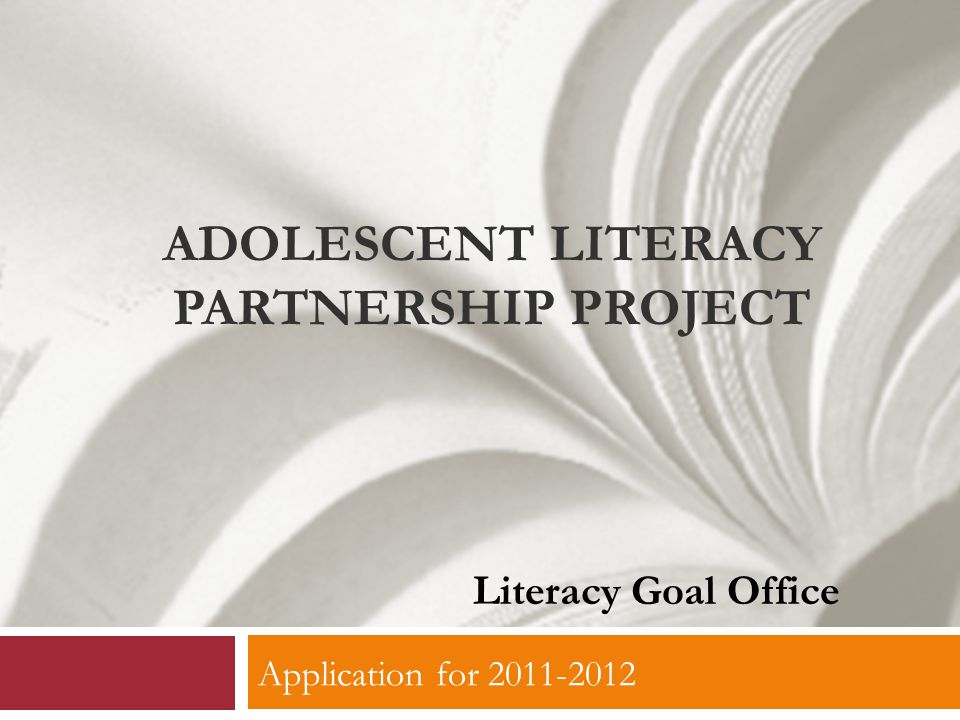 Application for 2011-2012 ADOLESCENT LITERACY PARTNERSHIP PROJECT Literacy Goal Office