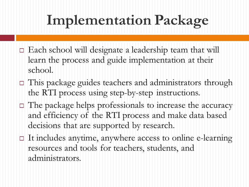 Implementation Package  Each school will designate a leadership team that will learn the process and guide implementation at their school.