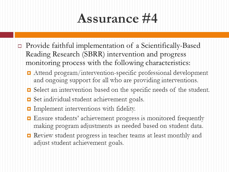 Assurance #4  Provide faithful implementation of a Scientifically-Based Reading Research (SBRR) intervention and progress monitoring process with the following characteristics:  Attend program/intervention-specific professional development and ongoing support for all who are providing interventions.