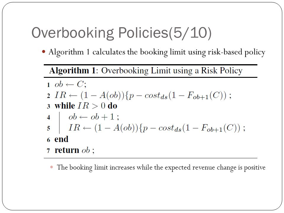 Overbooking Policies(5/10) Algorithm 1 calculates the booking limit using risk-based policy The booking limit increases while the expected revenue change is positive