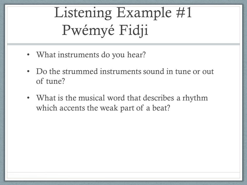 Listening Example #1 Pwémyé Fidji What instruments do you hear.