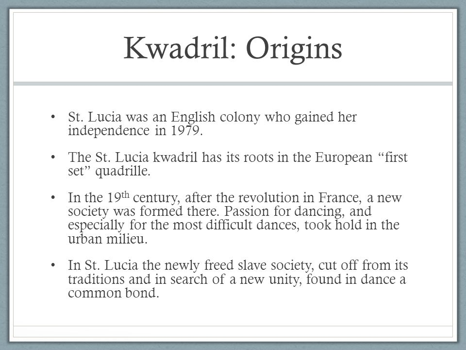 Kwadril: Origins St. Lucia was an English colony who gained her independence in 1979.