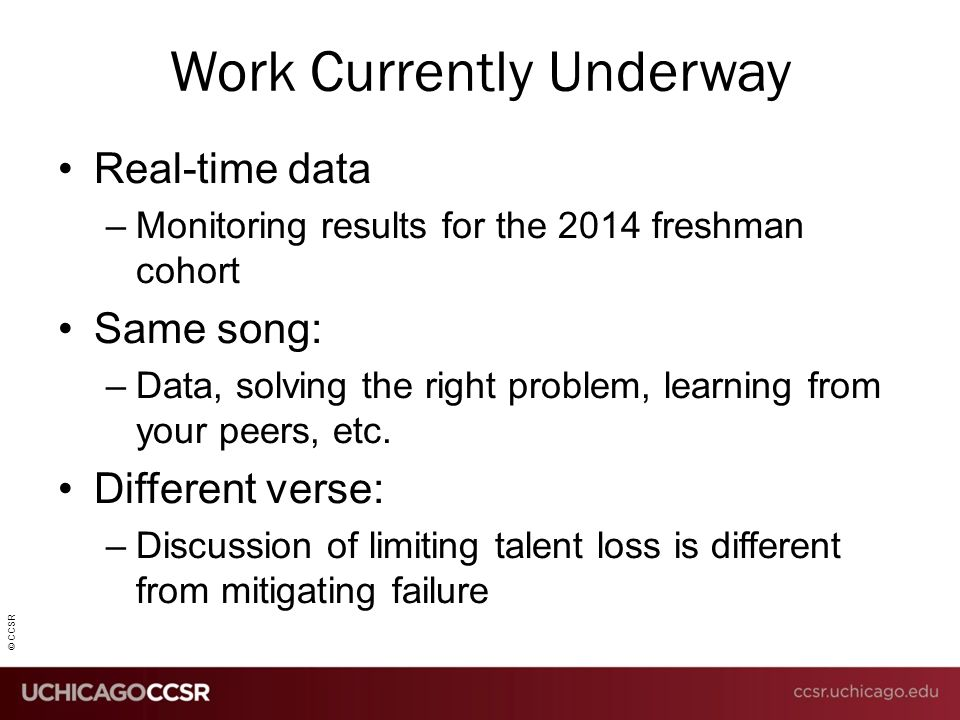 Work Currently Underway Real-time data –Monitoring results for the 2014 freshman cohort Same song: –Data, solving the right problem, learning from you
