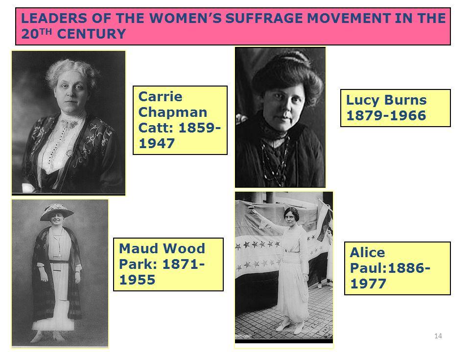 13 Lucy Stone 1818-1893 Lucretia Mott 1793-1880 Elizabeth Cady Stanton 1815-1902 :her daughter (Harriet E. Blatch) became a prominent suffrage leader
