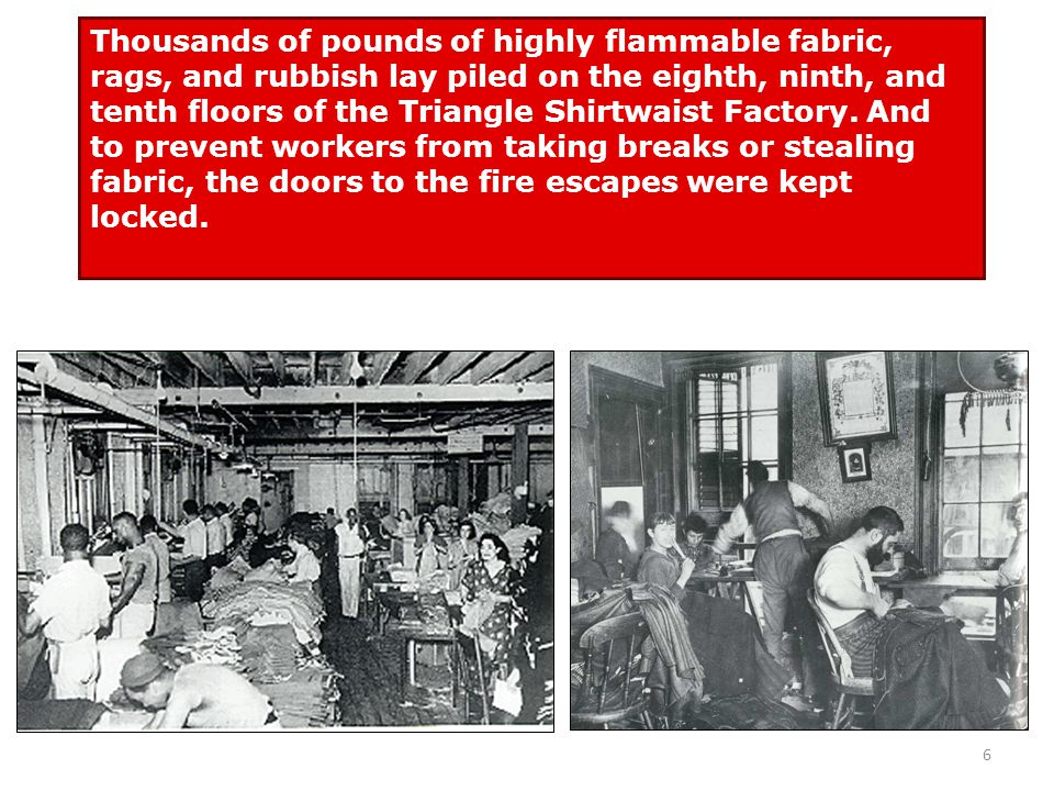 5 The Triangle Shirtwaist Factory Fire Five hundred women were employed there, mostly Jewish immigrants between the ages of thirteen and twenty- three.
