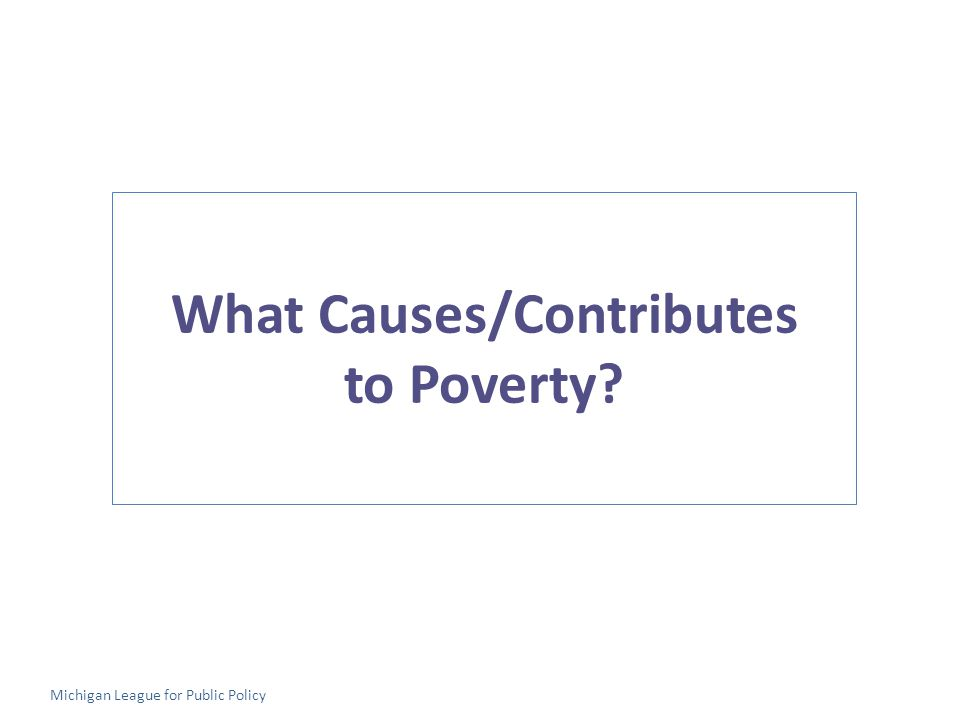 What Causes/Contributes to Poverty Michigan League for Public Policy