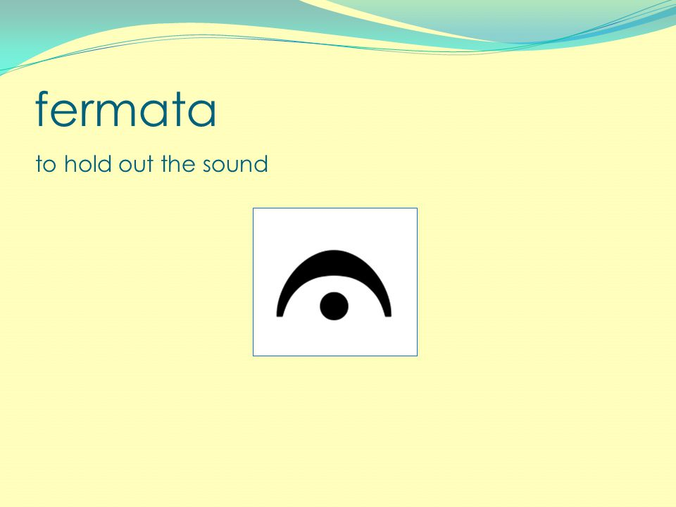 fermata to hold out the sound
