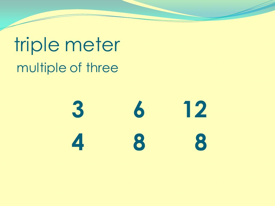 triple meter multiple of three 3 612 4 8 8
