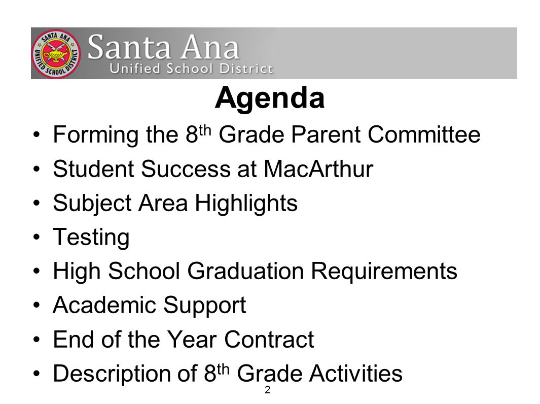 2 Agenda Forming the 8 th Grade Parent Committee Student Success at MacArthur Subject Area Highlights Testing High School Graduation Requirements Academic Support End of the Year Contract Description of 8 th Grade Activities