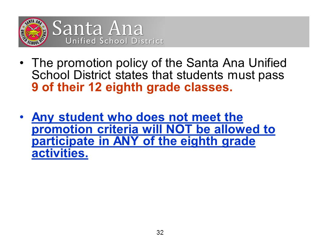 32 The promotion policy of the Santa Ana Unified School District states that students must pass 9 of their 12 eighth grade classes.