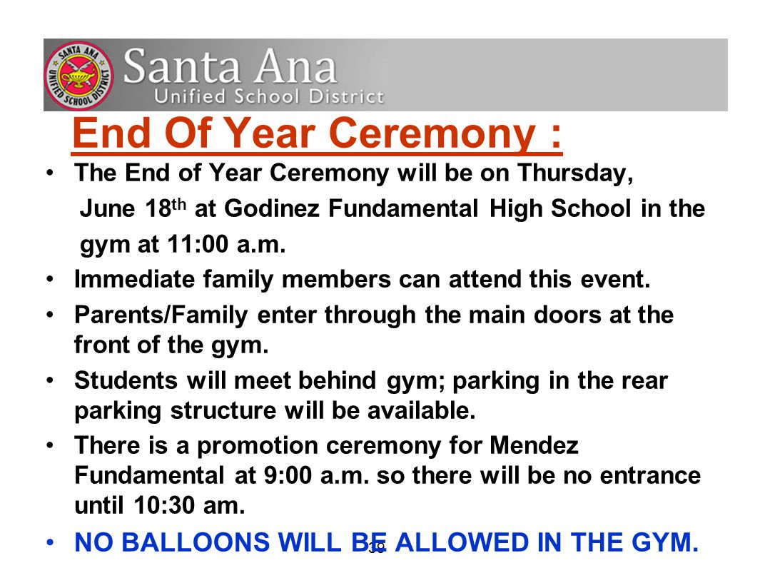 39 End Of Year Ceremony : The End of Year Ceremony will be on Thursday, June 18 th at Godinez Fundamental High School in the gym at 11:00 a.m.