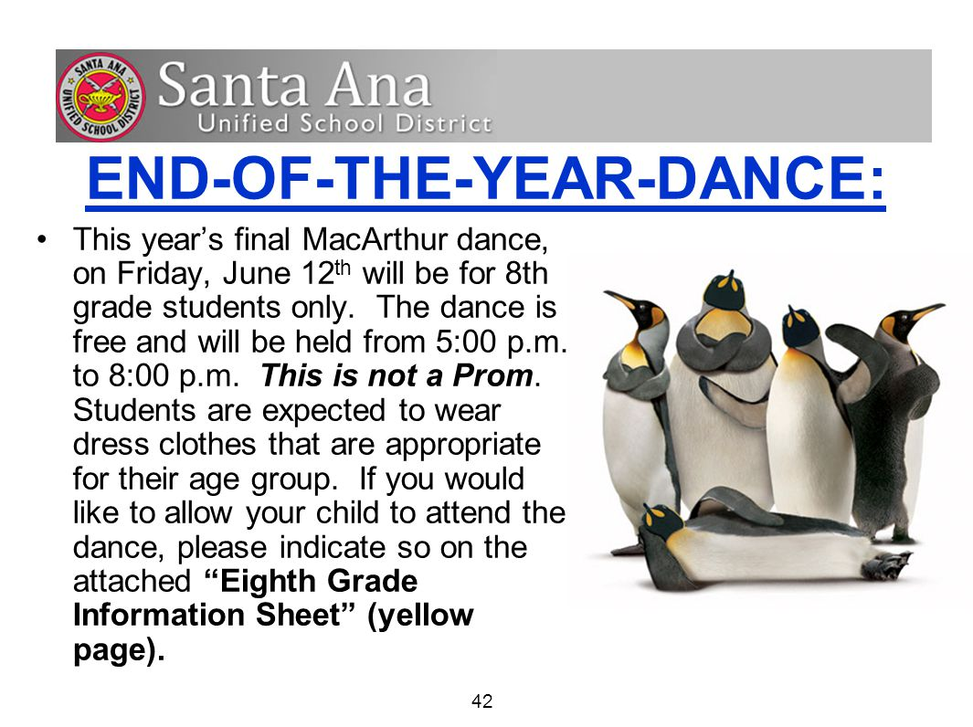 42 END-OF-THE-YEAR-DANCE: This year's final MacArthur dance, on Friday, June 12 th will be for 8th grade students only.