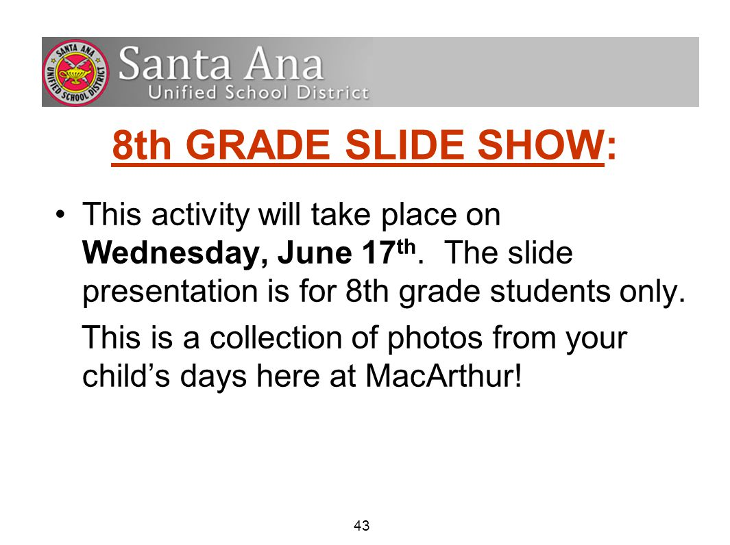 43 8th GRADE SLIDE SHOW: This activity will take place on Wednesday, June 17 th.