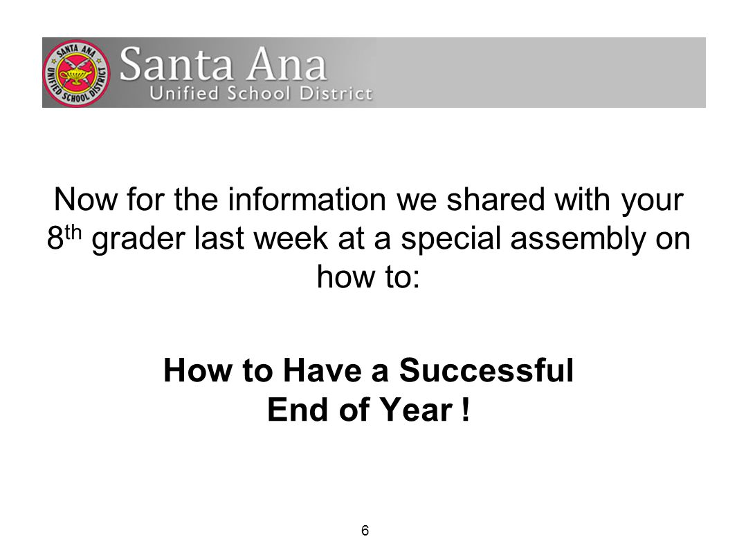Now for the information we shared with your 8 th grader last week at a special assembly on how to: How to Have a Successful End of Year .