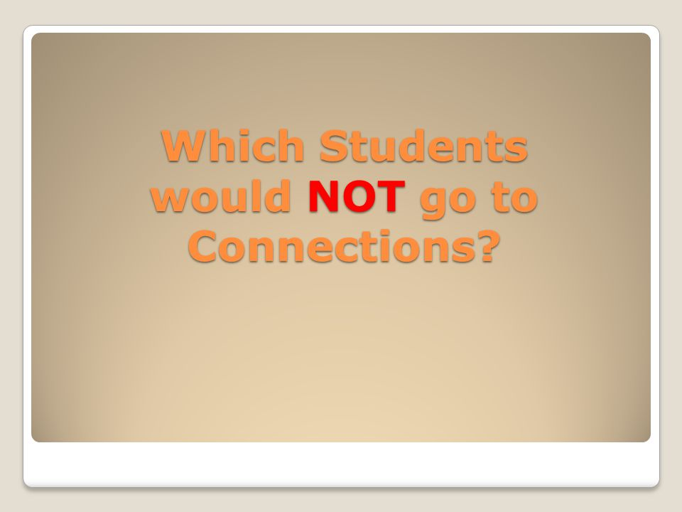 Which Students would NOT go to Connections?