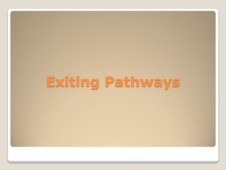 Exiting Pathways