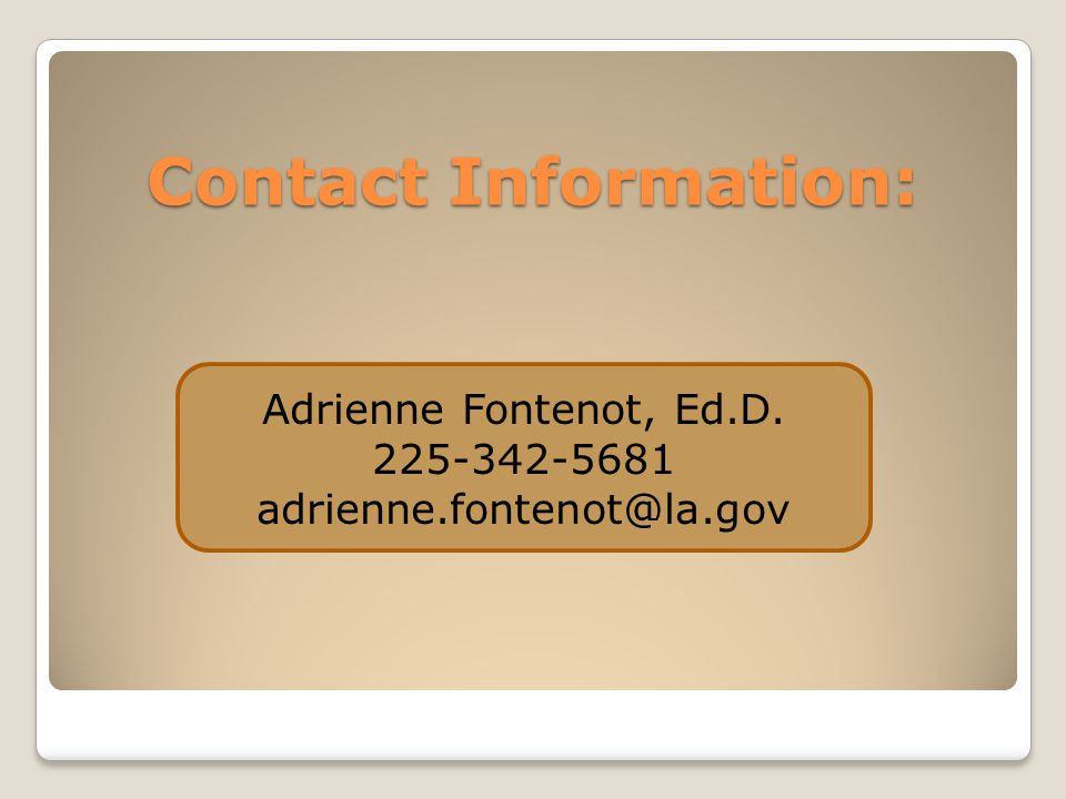 Contact Information: Adrienne Fontenot, Ed.D. 225-342-5681 adrienne.fontenot@la.gov