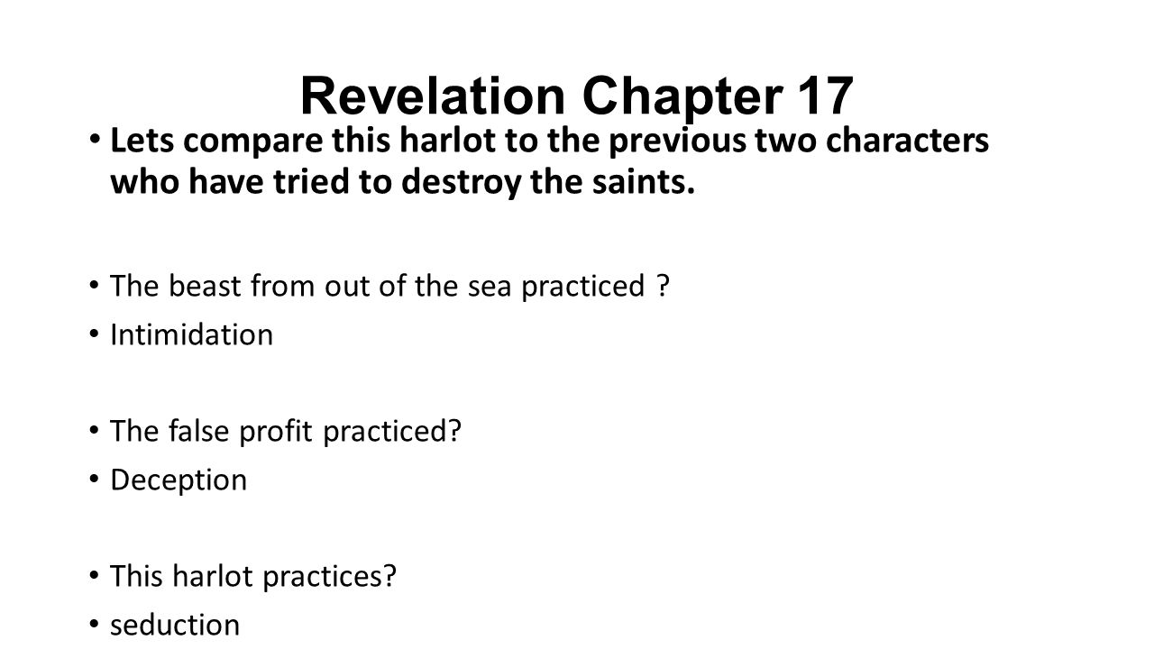 Revelation Chapter 17 Lets compare this harlot to the previous two characters who have tried to destroy the saints.