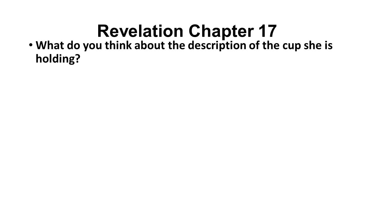 Revelation Chapter 17 What do you think about the description of the cup she is holding