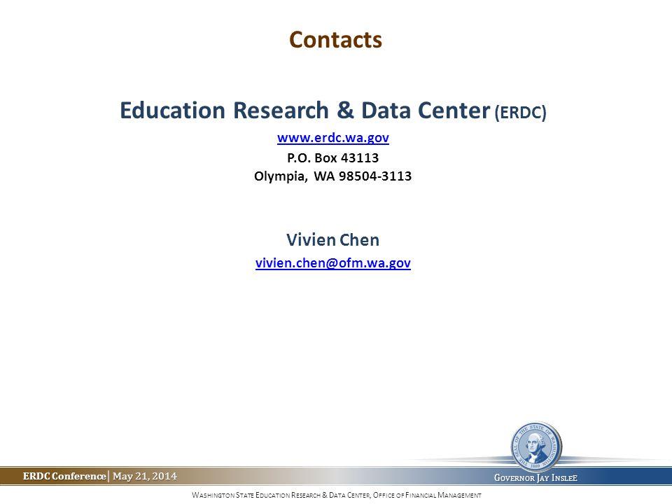 W ASHINGTON S TATE E DUCATION R ESEARCH & D ATA C ENTER, O FFICE OF F INANCIAL M ANAGEMENT ERDC Conference May 21, 2014 ERDC Conference | May 21, 2014 G OVERNOR J AY I NSLE E C ONTACTS Education Research & Data Center (ERDC) www.erdc.wa.gov P.O.